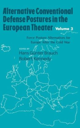 Alternative Conventional Defense Postures In The European Theater: Military Alternatives for Europe after the Cold War