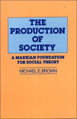 The Production of Society: A Marxian Foundation for Social Theory