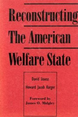 Reconstructing The American Welfare State: Pragmatic Responses to the Welfare Crisis