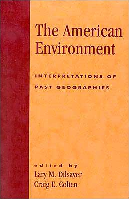 The American Environment: Historical Geographic Interpretations of Impact and Policy