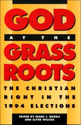 God at the Grassroots: The Christian Right in the 1994 Elections