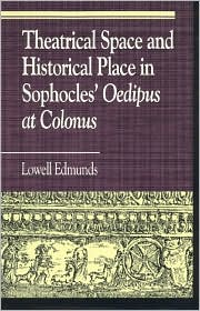 Theatrical Space and Historical Place in Sophocles' Oedipus at Colonus