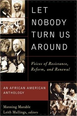Let Nobody Turn Us Around: Voices of Resistance, Reform, and Renewal: An African American Anthology
