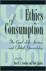The Ethics of Consumption: The Good Life, Justice and Global Stewardship