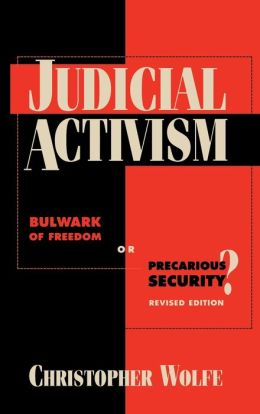 Judicial Activism: Bulwark of Freedom or Precarious Security?