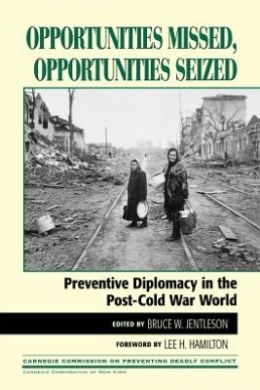 Opportunities Missed, Opportunities Seized: Preventive Diplomacy in the Post-Cold War World