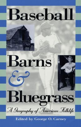 Baseball, Barns and Bluegrass: A Geography of American Folklife
