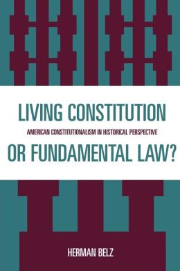 Living Constitution Or Fundamental Law?