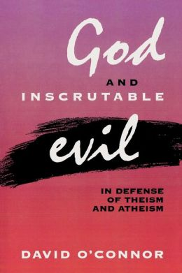 God and Inscrutable Evil; In Defense of Theism and Atheism