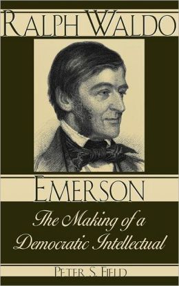 Ralph Waldo Emerson; The Making of a Democratic Intellectual