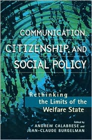 Communication, Citizenship, and Social Policy: Rethinking the Limits of the Welfare State