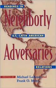 Neighborly Adversaries: Readings in U. S. -Latin American Relations