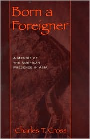 Born a Foreigner: A Memoir of the American Presence in Asia