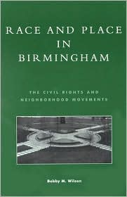 Race and Place in Birmingham: The Civil Rights and Neighborhood Movements