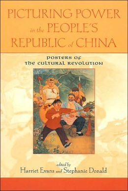 Picturing Power in the People's Republic of China : Posters of the Cultural Revolution