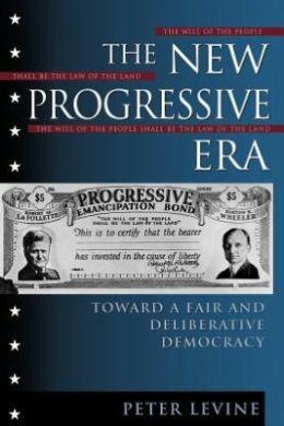 New Progressive Era: Toward a Fair and Deliberative Democracy