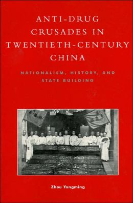 Anti-Drug Crusades in Twentieth-Century China: Nationalism, History and State-Building