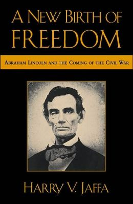New Birth of Freedom: Abraham Lincoln and the Coming of the Civil War