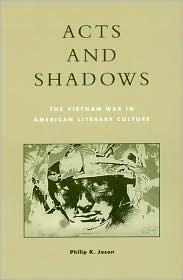 Acts and Shadows: The Vietnam War in American Literary Culture