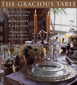 The Gracious Table: The Art of Creating a Beautiful Table