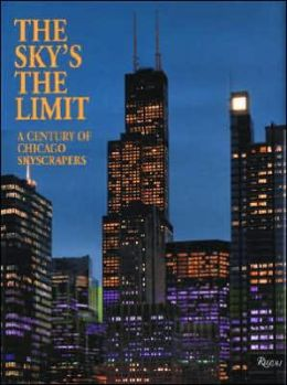 The Sky's the Limit: A Century of Chicago Skyscrapers