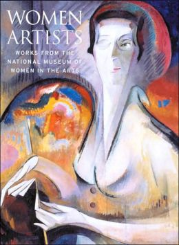 Women Artists: Works from the National Museum of Women in the Arts