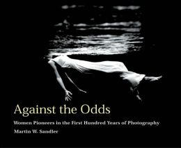 Against the Odds: Women Pioneers in the First Hundred Years of Photography