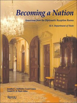 Becoming a Nation: Americana from the Diplomatic Reception Rooms U.S. Department of State