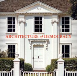 Architecture of Democracy: American Architecture and the Legacy of the Revolution