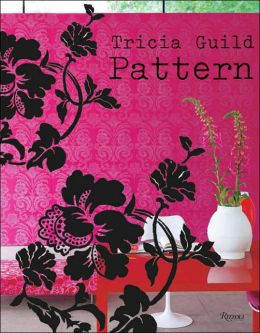 Pattern: Using Historic and Contemporary Patterns to Created Sophisticated, Show-stopping Interiors