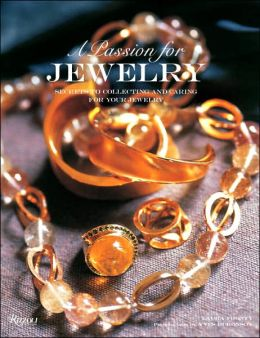 A Passion for Jewelry: Secrets to Collecting, Understanding, and Caring for Your Jewelry