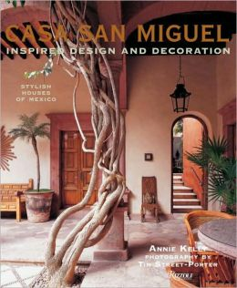 Casa San Miguel: Inspired Design and Decoration: Stylish Houses of Mexico
