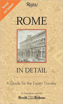 Rome In Detail Revised and Updated Edition: A Guide for the Expert Traveler
