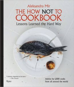 The How Not to Cookbook: Lessons Learned the Hard Way