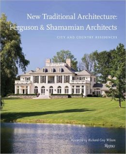 New Traditional Architecture: Ferguson & Shamamian Architects: City and Country Residences