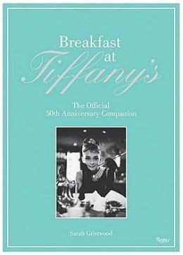 Breakfast at Tiffany's: The Official 50th Anniversary Companion