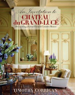 An Invitation to Chateau du Grand-Luce: Decorating a Great French Country House