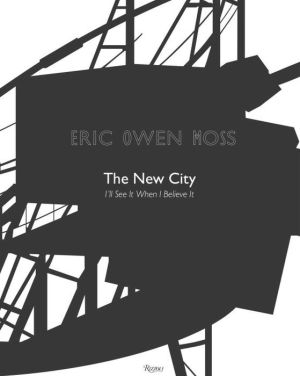 Eric Owen Moss: The New City: I'll See It When I Believe It
