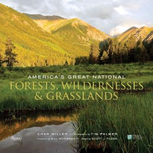 America's Great National Forests, Wildernesses, and Grasslands: White River, Angeles, Gifford Pinchot, Tongass, Superior, Mt. Hood, Bitterroot, Wasatch-Cache, Francis Marion, Monongahela, El Yunque, White Mountain and Gila