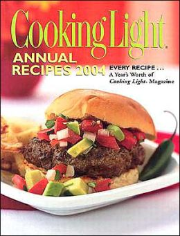 Cooking Light Annual Recipes 2004: Every Recipe... A Year's Worth of Cooking Light Magazine