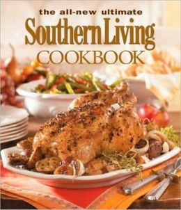 The All New Ultimate Southern Living Cookbook: Over 1,250 of Our Best Recipes (Southern Living (Hardcover Oxmoor)) Editors of Southern Living Magazine