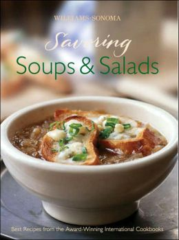 Williams-Sonoma Savoring Soups and Salads: Best Recipes from the Award-Winning International Cookbooks