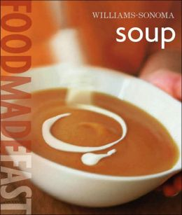 Williams-Sonoma: Soup: Food Made Fast