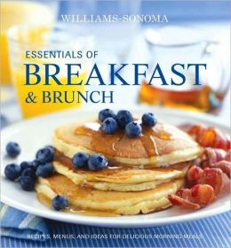 Williams-Sonoma Essentials of Breakfast and Brunch: Recipes, menus, and ideas for delicious morning meals