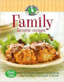 Gooseberry Patch: Family Favorite Recipes: Over 200 Tried and True Recipes, Memories and Traditions from Gooseberry Patch Family & Friends