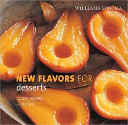 Williams-Sonoma New Flavors for Desserts: Classic Recipes Redefined