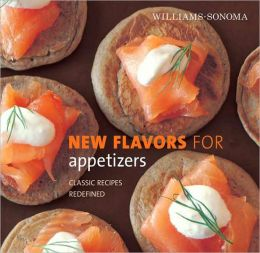 Williams-Sonoma New Flavors for Appetizers: Classic Recipes Redefined