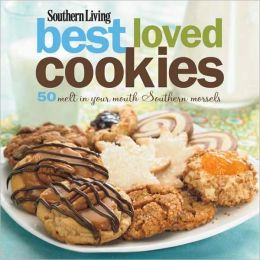 Southern Living: Best Loved Cookies: 50 Melt in Your Mouth Southern Morsels