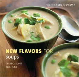 Williams-Sonoma New Flavors for Soups: Classic Recipes Redefined