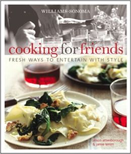 Williams-Sonoma Cooking for Friends: Fresh ways to entertain with style